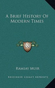 A Brief History of Modern Times a Brief History of Modern Times by Ramsay Muir (9781166134815) - HardCover - Modern & Contemporary Fiction Literature