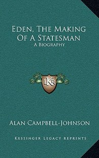 Eden, the Making of a Statesman by Alan Campbell-Johnson (9781166134983) - HardCover - Modern & Contemporary Fiction Literature
