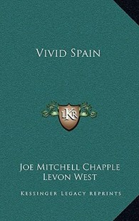 Vivid Spain by Joe Mitchell Chapple, Levon West (9781166135409) - HardCover - Modern & Contemporary Fiction Literature