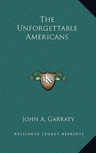 The Unforgettable Americans by John A Garraty (9781166136024) - HardCover - Modern & Contemporary Fiction Literature