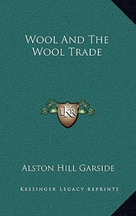 Wool and the Wool Trade by Alston Hill Garside (9781166136536) - HardCover - Modern & Contemporary Fiction Literature