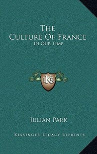 The Culture of France the Culture of France by Julian Park (9781166136604) - HardCover - Modern & Contemporary Fiction Literature