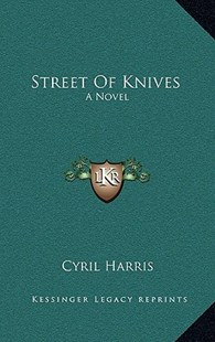 Street of Knives by Cyril Harris (9781166136765) - HardCover - Modern & Contemporary Fiction Literature