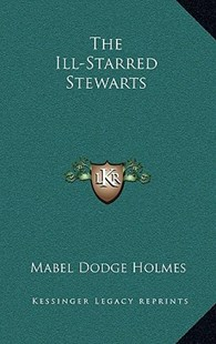 The Ill-Starred Stewarts by Mabel Dodge Holmes (9781166137298) - HardCover - Modern & Contemporary Fiction Literature
