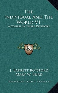 The Individual and the World V1 by J Barrett Botsford, Mary W Burd, Louis Ingram (9781166137304) - HardCover - Modern & Contemporary Fiction Literature