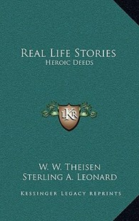 Real Life Stories by W W Theisen, Sterling A Leonard, Bernice Oehler (9781166137724) - HardCover - Modern & Contemporary Fiction Literature