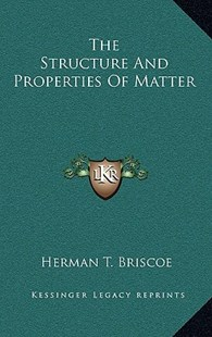 The Structure and Properties of Matter the Structure and Properties of Matter by Herman T Briscoe (9781166138035) - HardCover - Modern & Contemporary Fiction Literature