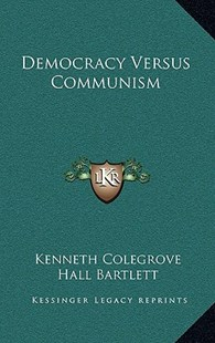 Democracy Versus Communism by Kenneth Colegrove, Hall Bartlett (9781166138448) - HardCover - Modern & Contemporary Fiction Literature