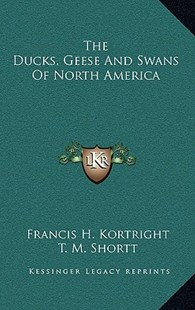 The Ducks, Geese and Swans of North America by Francis H Kortright, T M Shortt (9781166138967) - HardCover - Modern & Contemporary Fiction Literature