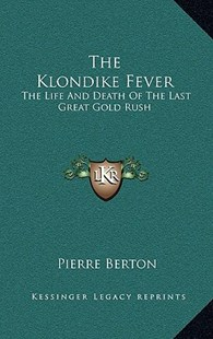 The Klondike Fever by Pierre Berton (9781166138998) - HardCover - Modern & Contemporary Fiction Literature