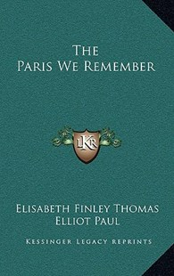 The Paris We Remember by Elisabeth Finley Thomas, Elliot Paul (9781166139124) - HardCover - Modern & Contemporary Fiction Literature