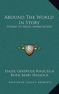 Around the World in Story by Hazel Gertrude Kinscella, Ruth Mary Hallock (9781166139315) - HardCover - Modern & Contemporary Fiction Literature