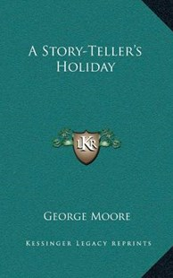 A Story-Teller's Holiday by George Moore MD (9781166139582) - HardCover - Modern & Contemporary Fiction Literature