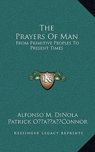 The Prayers of Man by Alfonso M Dinola, Patrick Oacentsa -A Centsconnor (9781166139872) - HardCover - Modern & Contemporary Fiction Literature