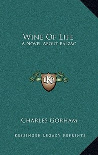 Wine of Life by Charles Gorham (9781166140076) - HardCover - Modern & Contemporary Fiction Literature