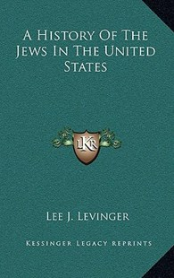 A History of the Jews in the United States by Lee J Levinger (9781166140212) - HardCover - Modern & Contemporary Fiction Literature