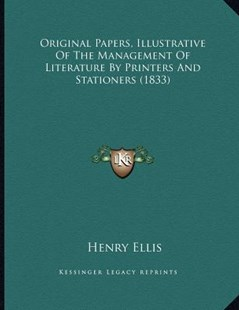 Original Papers, Illustrative of the Management of Literature by Printers and Stationers (1833) by Henry Ellis (9781166140588) - PaperBack - Modern & Contemporary Fiction Literature