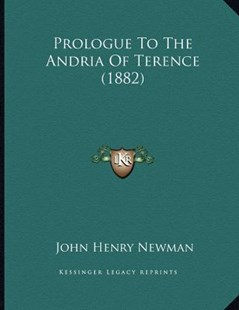 Prologue to the Andria of Terence (1882) by John Henry Newman (9781166140625) - PaperBack - Modern & Contemporary Fiction Literature