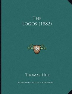 The Logos (1882) by Thomas Hill (9781166140809) - PaperBack - Modern & Contemporary Fiction Literature