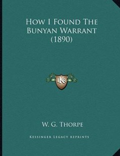How I Found the Bunyan Warrant (1890) by W G Thorpe (9781166140823) - PaperBack - Modern & Contemporary Fiction Literature