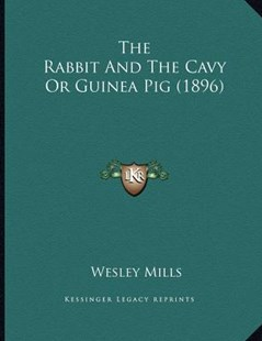 The Rabbit and the Cavy or Guinea Pig (1896) by Wesley Mills (9781166140908) - PaperBack - Modern & Contemporary Fiction Literature