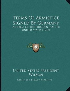 Terms of Armistice Signed by Germany by United States President Wilson (9781166140946) - PaperBack - Modern & Contemporary Fiction Literature
