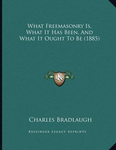 What Freemasonry Is, What It Has Been, and What It Ought to Be (1885) by Charles Bradlaugh (9781166141035) - PaperBack - Modern & Contemporary Fiction Literature