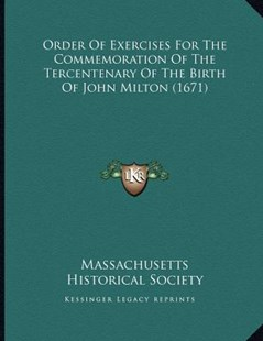 Order of Exercises for the Commemoration of the Tercentenary of the Birth of John Milton (1671) by Massachusetts Historical Society (9781166141110) - PaperBack - Modern & Contemporary Fiction Literature