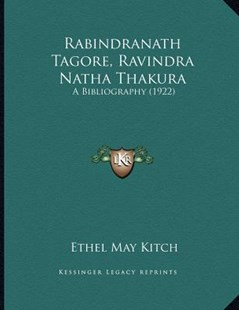 Rabindranath Tagore, Ravindra Natha Thakura by Ethel May Kitch (9781166141196) - PaperBack - Modern & Contemporary Fiction Literature