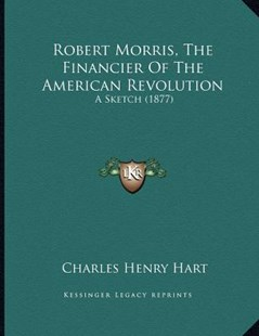 Robert Morris, the Financier of the American Revolution by Charles Henry Hart (9781166141554) - PaperBack - Modern & Contemporary Fiction Literature