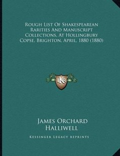 Rough List of Shakespearean Rarities and Manuscript Collections, at Hollingbury Copse, Brighton, April, 1880 (1880) by James Orchard Halliwell (9781166141578) - PaperBack - Modern & Contemporary Fiction Literature