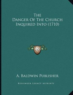 The Danger of the Church Inquired Into (1710) by A Baldwin Publisher (9781166141714) - PaperBack - Modern & Contemporary Fiction Literature