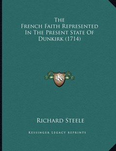 The French Faith Represented in the Present State of Dunkirk (1714) by Richard Steele Sir (9781166141738) - PaperBack - Modern & Contemporary Fiction Literature