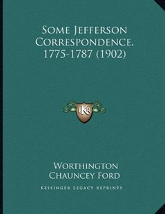Some Jefferson Correspondence, 1775-1787 (1902) by Worthington Chauncey Ford (9781166141950) - PaperBack - Modern & Contemporary Fiction Literature