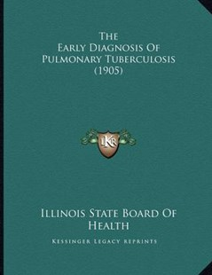 The Early Diagnosis of Pulmonary Tuberculosis (1905) by Illinois State Board of Health (9781166142223) - PaperBack - Modern & Contemporary Fiction Literature