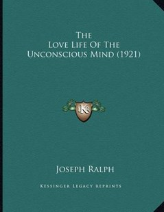 The Love Life of the Unconscious Mind (1921) by Joseph Ralph (9781166142902) - PaperBack - Modern & Contemporary Fiction Literature