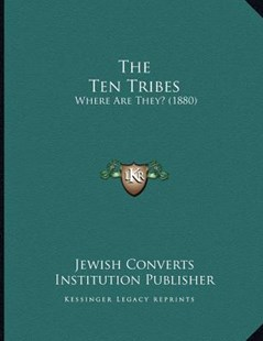 The Ten Tribes by Jewish Converts Institution Publisher (9781166143183) - PaperBack - Modern & Contemporary Fiction Literature