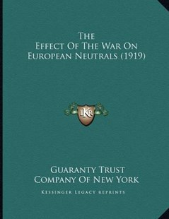 The Effect of the War on European Neutrals (1919) by Guaranty Trust Company of New York (9781166143428) - PaperBack - Modern & Contemporary Fiction Literature
