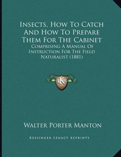 Insects, How to Catch and How to Prepare Them for the Cabinet by Walter Porter Manton (9781166143541) - PaperBack - Modern & Contemporary Fiction Literature