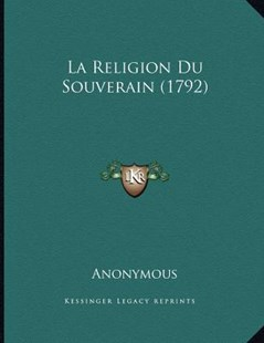 La Religion Du Souverain (1792) by Anonymous (9781166143589) - PaperBack - Modern & Contemporary Fiction Literature
