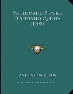 Systhematic Physici Disputatio Quinta (1708) by Antoine Tacheron (9781166143749) - PaperBack - Modern & Contemporary Fiction Literature