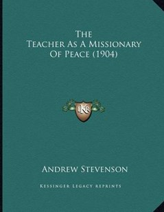 The Teacher as a Missionary of Peace (1904) by Andrew Stevenson (9781166143862) - PaperBack - Modern & Contemporary Fiction Literature
