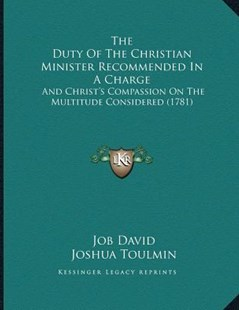 The Duty of the Christian Minister Recommended in a Charge by Job David, Joshua Toulmin, Philip Adams (9781166144289) - PaperBack - Modern & Contemporary Fiction Literature