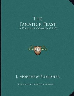 The Fanatick Feast by J Morphew Publisher (9781166144296) - PaperBack - Modern & Contemporary Fiction Literature