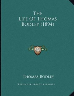 The Life of Thomas Bodley (1894) by Thomas Bodley Sir (9781166144357) - PaperBack - Modern & Contemporary Fiction Literature