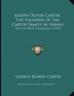 Joseph Oliver Carter, the Founder of the Carter Family in Hawaii by George Robert Carter (9781166144432) - PaperBack - Modern & Contemporary Fiction Literature