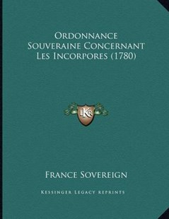 Ordonnance Souveraine Concernant Les Incorpores (1780) by France Sovereign (9781166144876) - PaperBack - Modern & Contemporary Fiction Literature