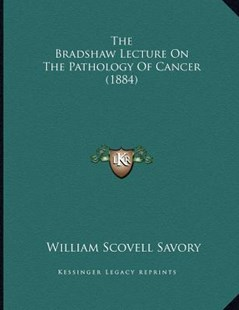 The Bradshaw Lecture on the Pathology of Cancer (1884) by William Scovell Savory (9781166144999) - PaperBack - Modern & Contemporary Fiction Literature