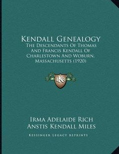 Kendall Genealogy by Irma Adelaide Rich, Anstis Kendall Miles (9781166145224) - PaperBack - Modern & Contemporary Fiction Literature