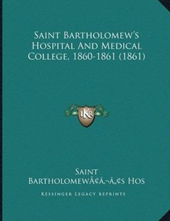 Saint Bartholomew's Hospital And Medical College, 1860-1861 (1861) by Saint Bartholomewaa'�a